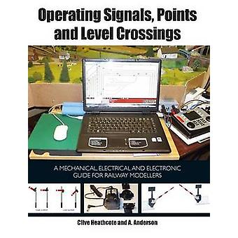 Operating Signals Points and Level Crossings by Clive Heathcote