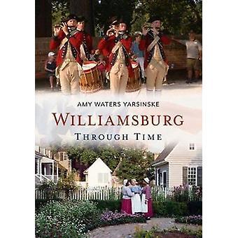 Williamsburg Through Time by Amy Waters Yarsinske - 9781635000443 Book