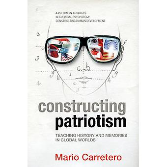 Constructing Patriotism Teaching History and Memories in Global Worlds by Carretero & Mario