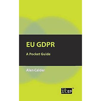 EU GDPR A Pocket Guide by Calder & Alan