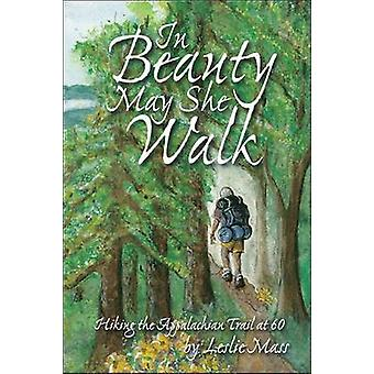 In Beauty May She Walk - Hiking the Appalachian Trail at 60 by Leslie