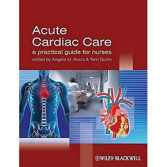 Acute Cardiac Care by Edited by Angela Kucia & Edited by Tom Quinn