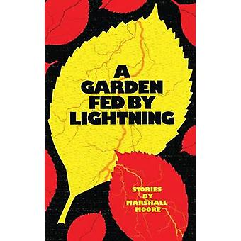 A Garden Fed by Lightning by Moore & Marshall