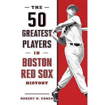 The 50 Greatest Players in Boston Red Sox History 2nd Edition by Cohen & Robert W.