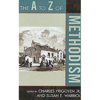 The A to Z of Methodism by Yrigoyen & Charles & Jr.