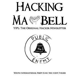 Hacking Ma Bell The First Hacker Newsletter  Youth International Party Line The First Three Years by Hoffman & Abbie