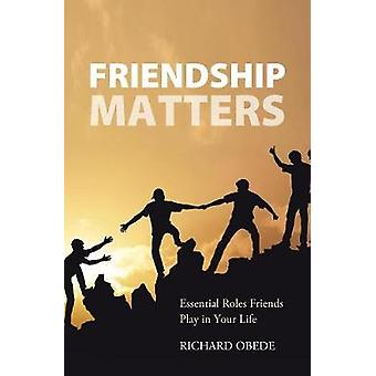 Friendship Matters Essential Roles Friends Play in Your Life by Obede & Richard