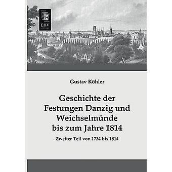 Geschichte Der Festungen Danzig Und Weichselmunde Bis Zum Jahre 1814 by Kohler & Gustav