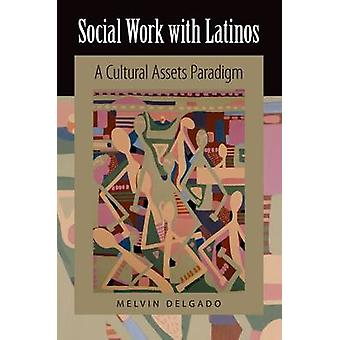 Social Work with Latinos A Cultural Assets Paradigm by Delgado & Melvin