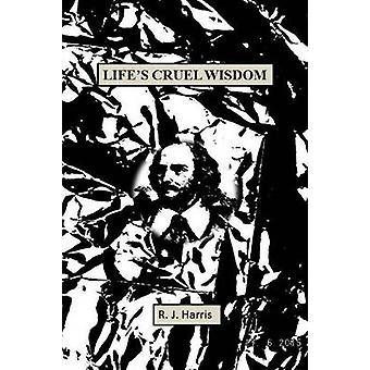 Lifes Cruel Wisdom by Harris & R J