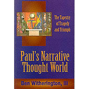 Pauls Narrative Thought World by Witherington & Ben & III