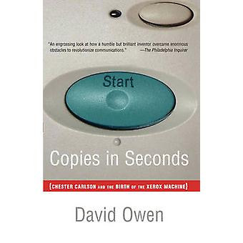 Copies in Seconds How a Lone Inventor and an Unknown Company Created the Biggest Communication Breakthrough Since GutenbergChester Car by Owen & David