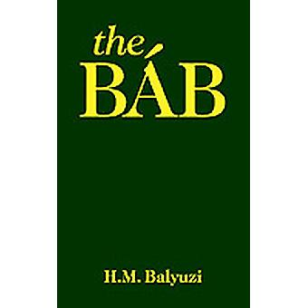 The Bab by Balyuzi & Hasan M.