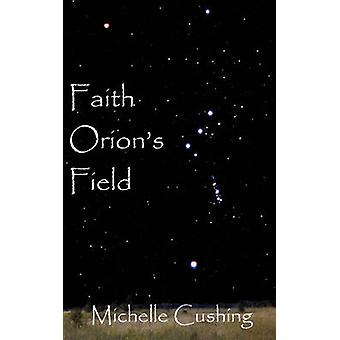 Faith Orions Field by Cushing & Michelle