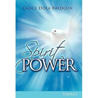 Spirit Power Volume I by Balogun & Grace Dola