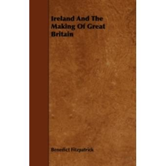 Ireland And The Making Of Great Britain by Fitzpatrick & Benedict