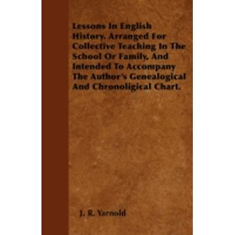 Lessons In English History. Arranged For Collective Teaching In The School Or Family And Intended To Accompany The Authors Genealogical And Chronoligical Chart. by Yarnold &  J. R.