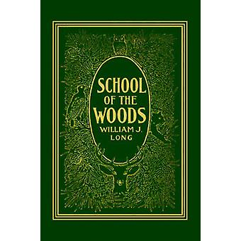 School of the Woods Yesterdays Classics by Long & William J.