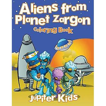 Aliens from Planet Zargon Coloring Book by Jupiter Kids