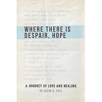 Where There is Despair Hope by Hull & Kevin B