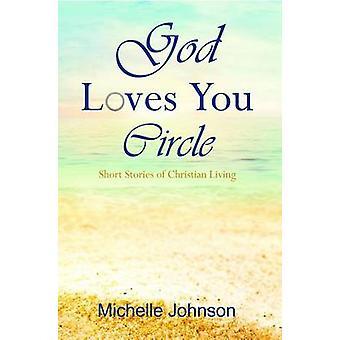 God Loves You Circle Short Stories of Christian Living by Johnson & Michelle