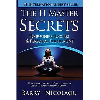 The 11 Master Secrets To Business Success  Personal Fulfilment How To Get Through Lifes Most Common Obstacles To Drive Personal Change by Nicolaou & Barry