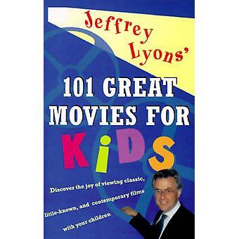 Jeffrey Lyons 101 Great Movies for Kids by Lyons & Jeffrey