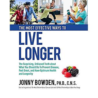 The Most Effective Ways to Live Longer - The Surprising - Unbiased Tru