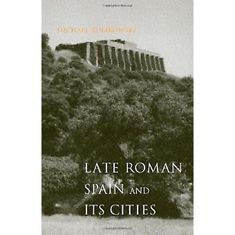 Late Roman Spain and its Cities by Michael Kulikowski - 9780801879784