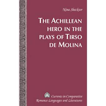 The Achillean Hero in the Plays of Tirso de Molina (1st New edition)