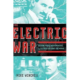 The Electric War - Edison - Tesla - Westinghouse - and the Race to Lig