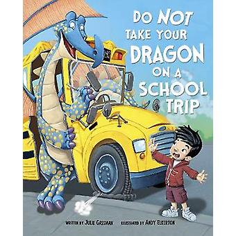 Do Not Take Your Dragon on a School Trip by Julie Gassman - 978147478