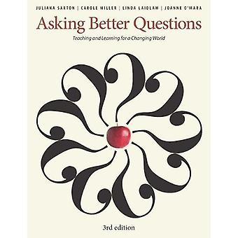 Asking Better Questions - Teaching and Learning for a Changing World b