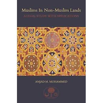 Muslims in Non-Muslim Lands - A Legal Study with Applications by Amjad