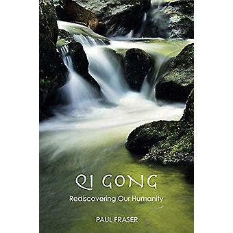 Qi Gong - Rediscovering Our Humanity by Paul Fraser - 9781912807062 Bo