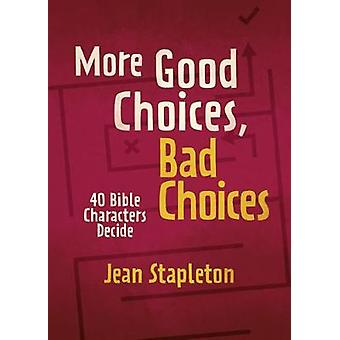 More Good Choices - Bad Choices - Bible Characters Decide by Jean Stap
