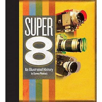 Super 8 - An Illustrated History by Danny Plotnick - 9781644280324 Book