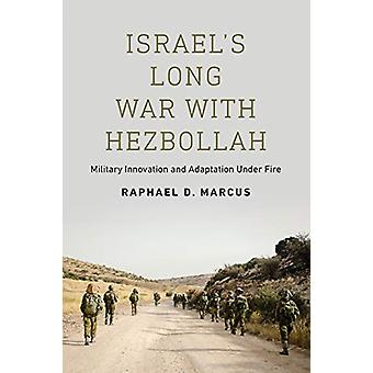 Israel's Long War with Hezbollah - Military Innovation and Adaptation