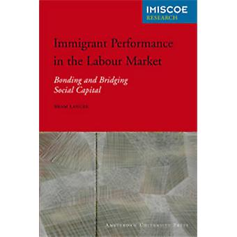 Immigrant Performance in the Labour Market - Bonding and Bridging Soci