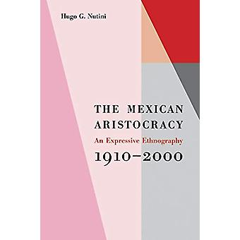 The Mexican Aristocracy - An Expressive Ethnography - 1910-2000 by Hug