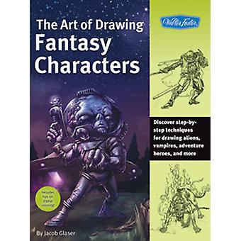 The Art of Drawing Fantasy Characters  Discover stepbystep techniques for drawing aliens vampires adventure heroes and more by Jacob Glaser
