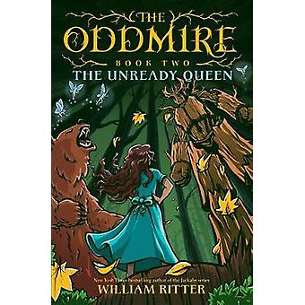 The Oddmire - Book 2 - The Unready Queen by William Ritter - 978161620