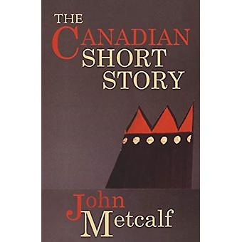 The Canadian Short Story by Metcalf & John