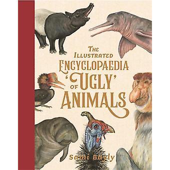 Illustrierte Enzyklopädie der hässlichen Tiere von Sami Bayly