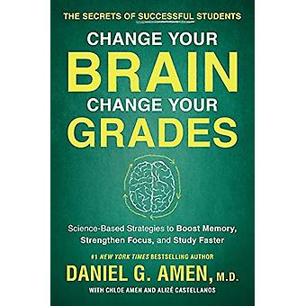 Change Your Brain - Change Your Grades - The Secrets of Successful Stu