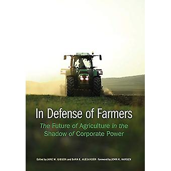 In Defense of Farmers - The Future of Agriculture in the Shadow of Cor