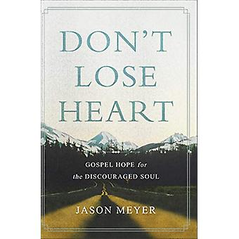 Don't Lose Heart - Gospel Hope for the Discouraged Soul av Jason Meyer