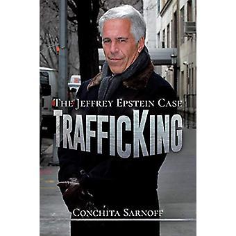 TrafficKing - The Jeffrey Epstein Case by Conchita Sarnoff - 978164293
