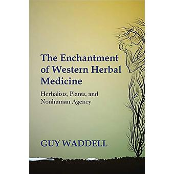 The Enchantment of Western Herbal Medicine - Herbalists - Plants - and
