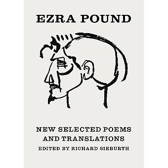 New Selected Poems and Translations by Ezra Pound & Afterword by T S Eliot & Afterword by John Berryman & Edited by Richard Sieburth